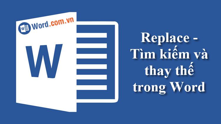 Replace trong Word - Tìm kiếm và thay thế trong Word