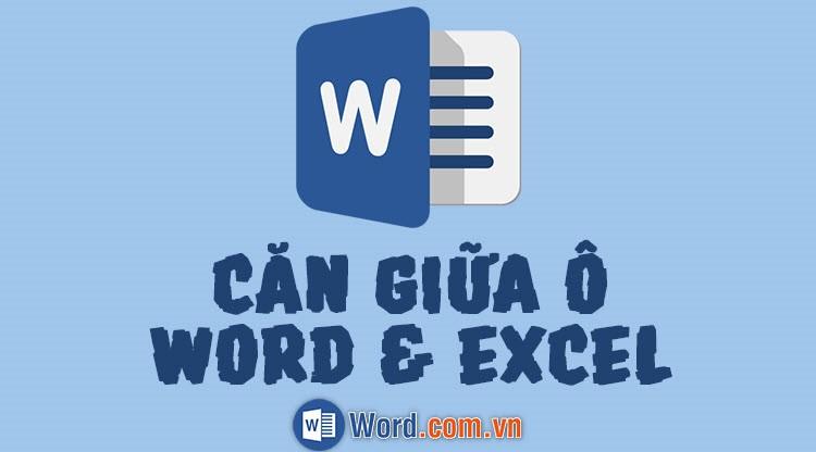 Cách căn giữa ô trong Word, Excel