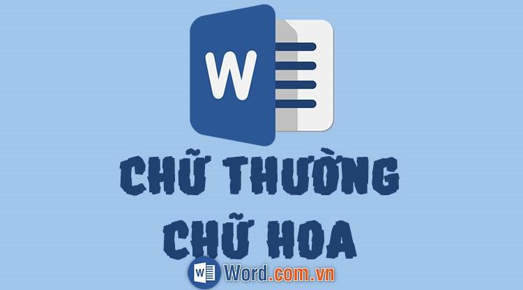Cách chuyển chữ thường thành chữ hoa và ngược lại trong Word